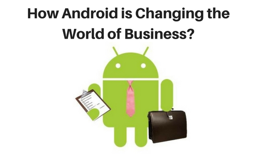 How Android is changing the world of business-